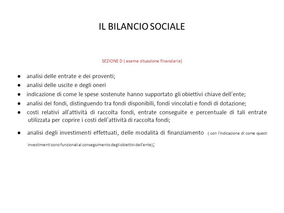 IL BILANCIO SOCIALE SEZIONE D ( esame situazione finanziaria) analisi delle entrate e dei proventi; analisi delle uscite e degli oneri indicazione di