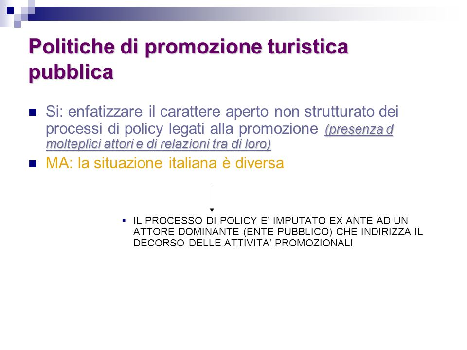 Politiche di promozione turistica pubblica (presenza d molteplici attori e di relazioni tra di loro) Si: enfatizzare il carattere aperto non struttura