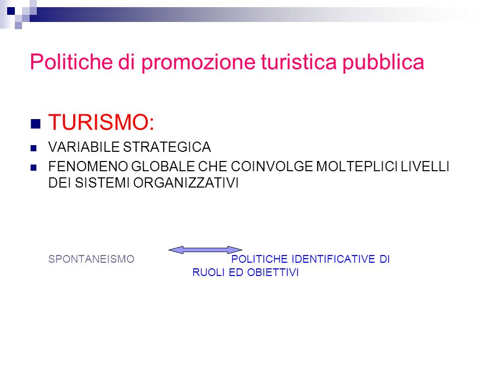 Politiche di promozione turistica pubblica Fase di ideazione /formulazione e fase di implementazione NON SOLO: attori pubblici e privati MA ANCHE: collettività locali