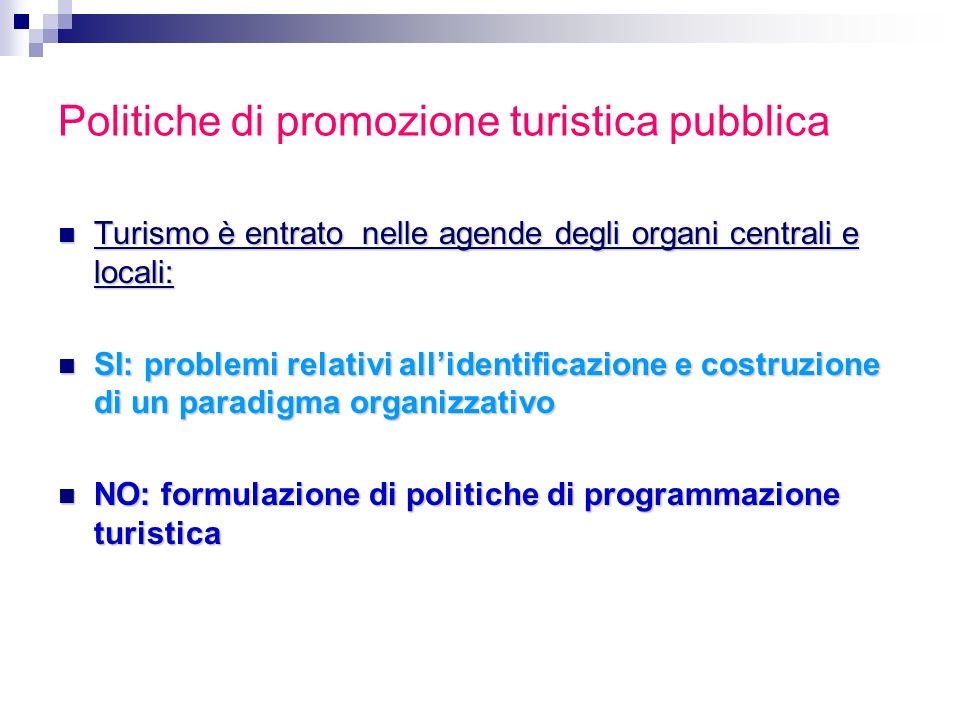 Politiche di promozione turistica pubblica Turismo è entrato nelle agende degli organi centrali e locali: Turismo è entrato nelle agende degli organi