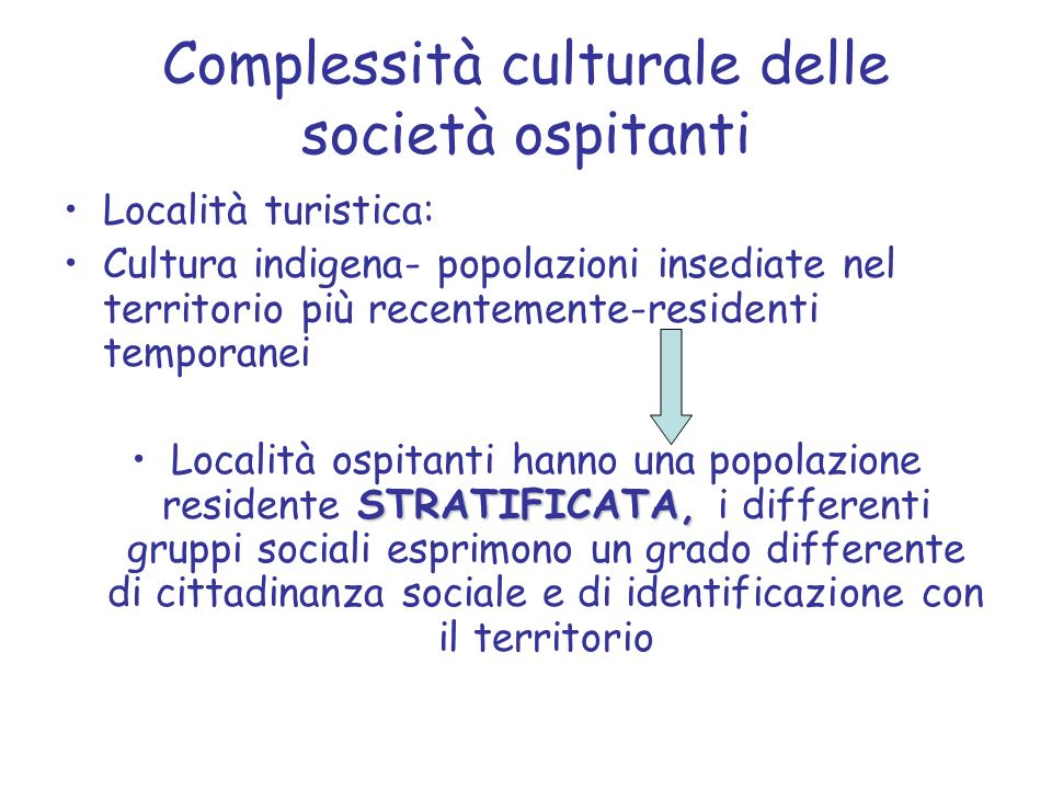 OSPITANTE OSPITATAI turisti entrano in contatto con quella fascia di popolazione che solo esteriormente si comporta da OSPITANTE ma in realtà è essa stessa OSPITATA