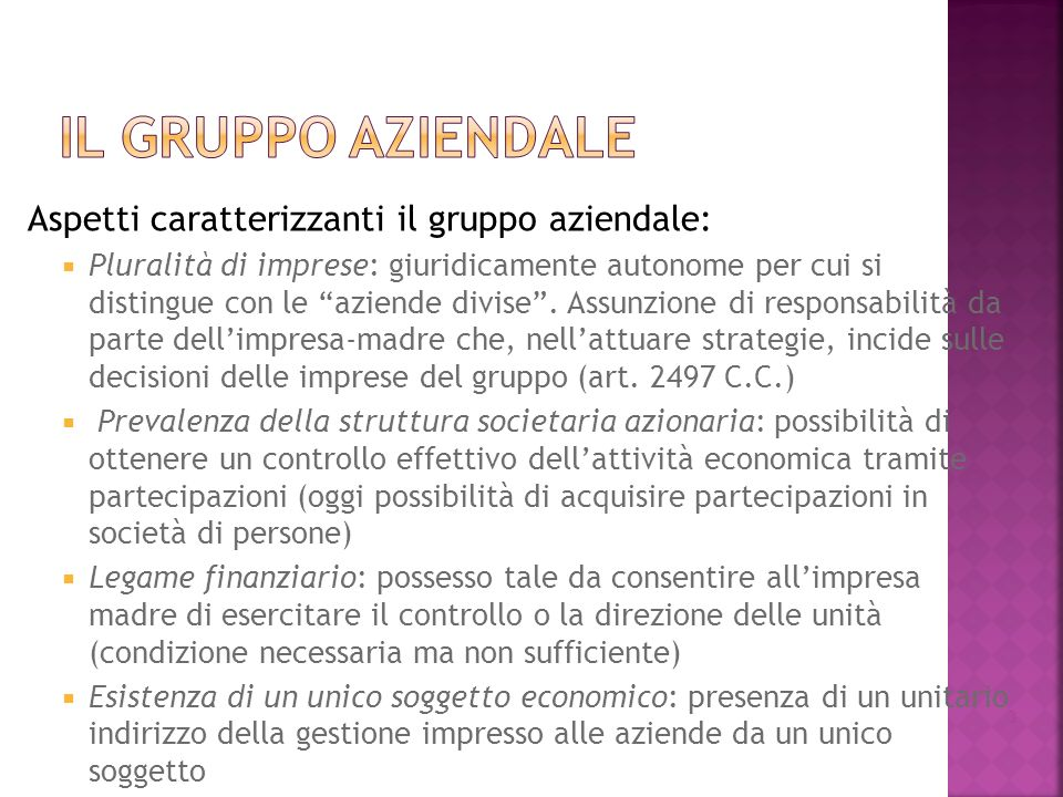 Aspetti caratterizzanti il gruppo aziendale: Pluralità di imprese: giuridicamente autonome per cui si distingue con le aziende divise.