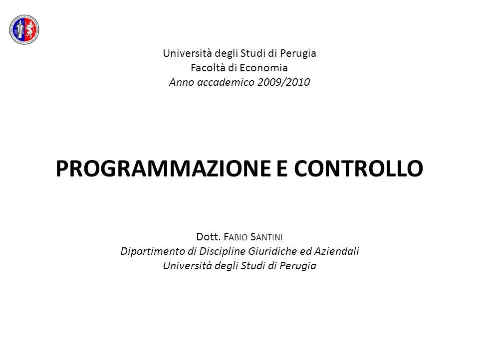 Università degli Studi di Perugia Facoltà di Economia Anno accademico 2009/2010 PROGRAMMAZIONE E CONTROLLO Dott. F ABIO S ANTINI Dipartimento di Disci
