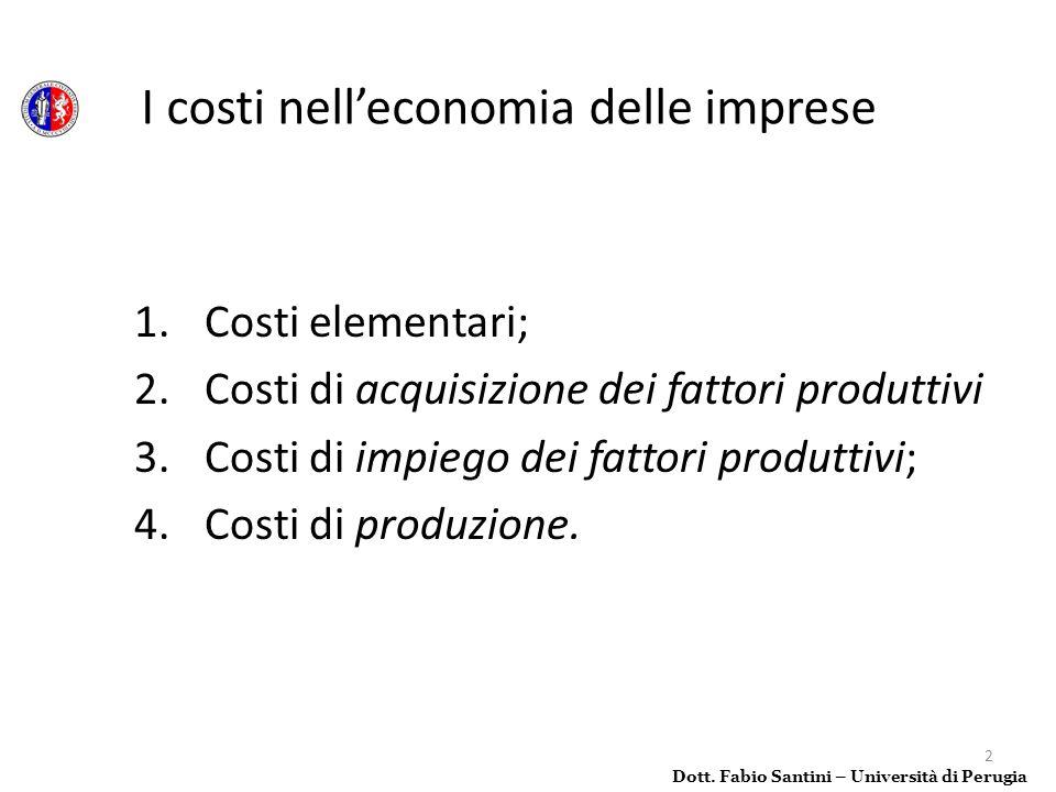 2 1.Costi elementari; 2.Costi di acquisizione dei fattori produttivi 3.Costi di impiego dei fattori produttivi; 4.Costi di produzione. Dott. Fabio San