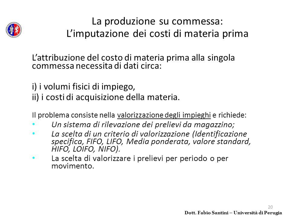 20 Lattribuzione del costo di materia prima alla singola commessa necessita di dati circa: i) i volumi fisici di impiego, ii) i costi di acquisizione