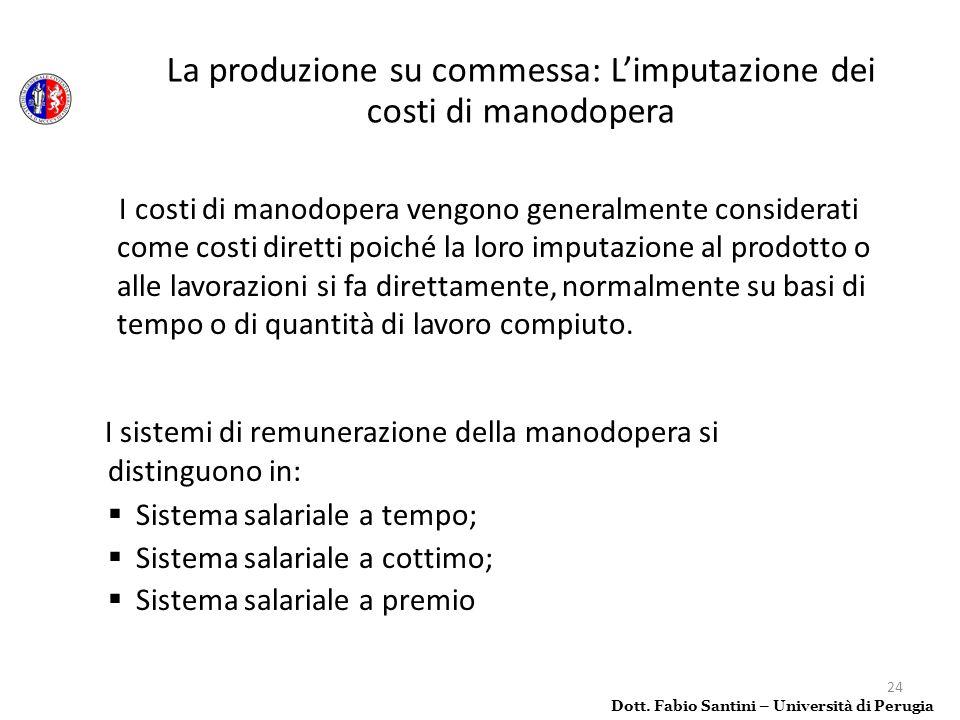 24 I costi di manodopera vengono generalmente considerati come costi diretti poiché la loro imputazione al prodotto o alle lavorazioni si fa direttame