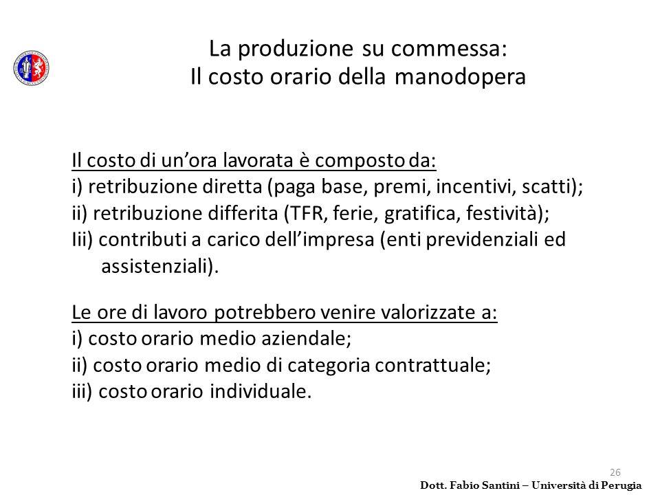 26 Il costo di unora lavorata è composto da: i) retribuzione diretta (paga base, premi, incentivi, scatti); ii) retribuzione differita (TFR, ferie, gr