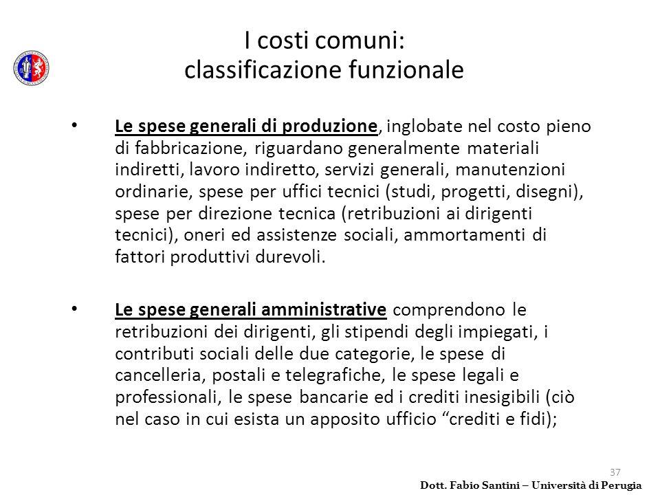 37 Le spese generali di produzione, inglobate nel costo pieno di fabbricazione, riguardano generalmente materiali indiretti, lavoro indiretto, servizi