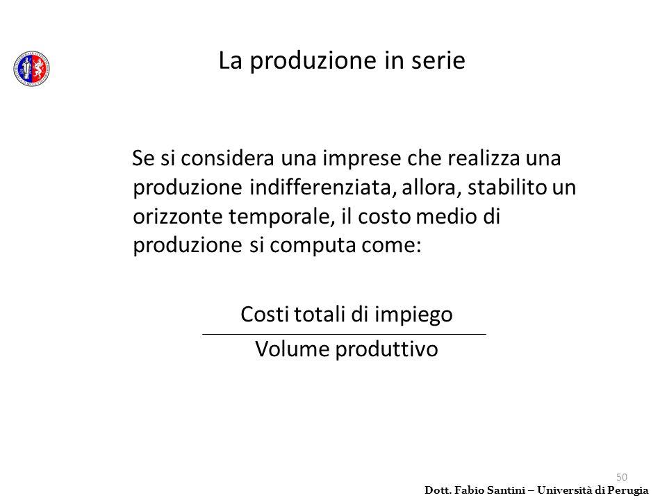 50 Se si considera una imprese che realizza una produzione indifferenziata, allora, stabilito un orizzonte temporale, il costo medio di produzione si
