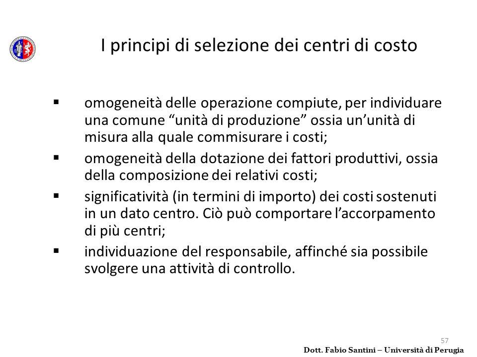 57 omogeneità delle operazione compiute, per individuare una comune unità di produzione ossia ununità di misura alla quale commisurare i costi; omogen