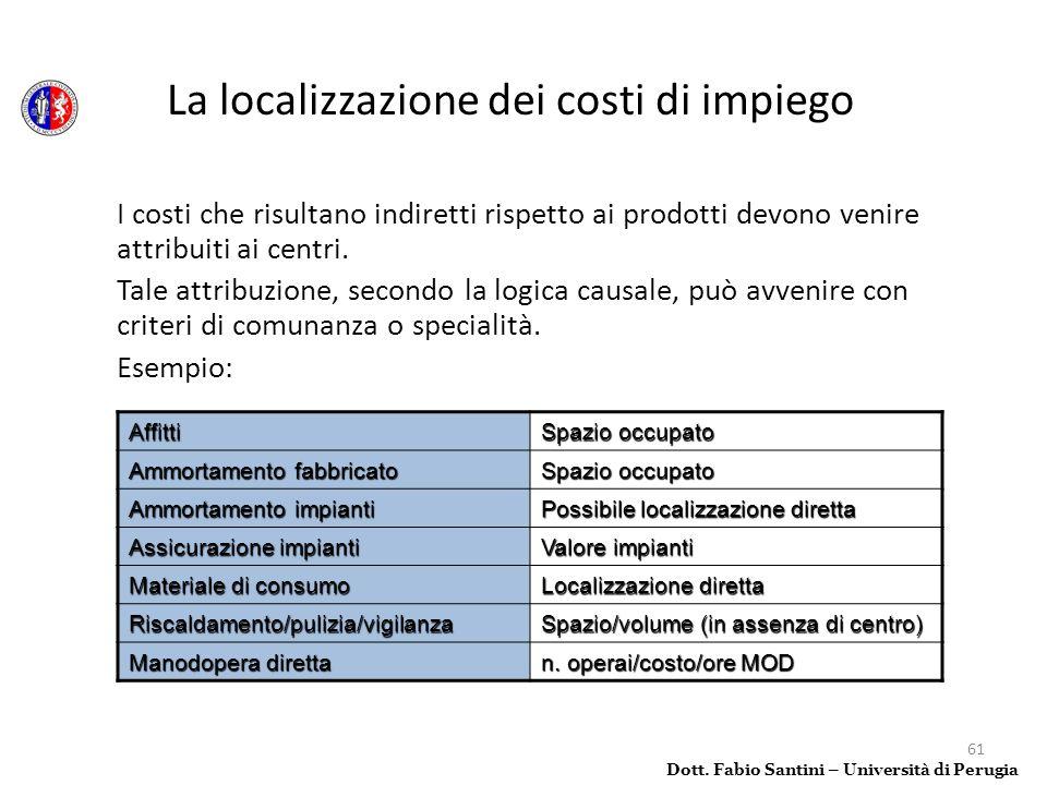 61 La localizzazione dei costi di impiego I costi che risultano indiretti rispetto ai prodotti devono venire attribuiti ai centri. Tale attribuzione,