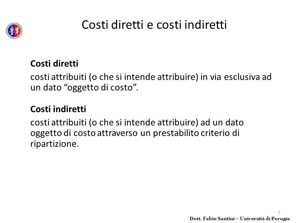 7 Costi diretti costi attribuiti (o che si intende attribuire) in via esclusiva ad un dato oggetto di costo. Costi indiretti costi attribuiti (o che s