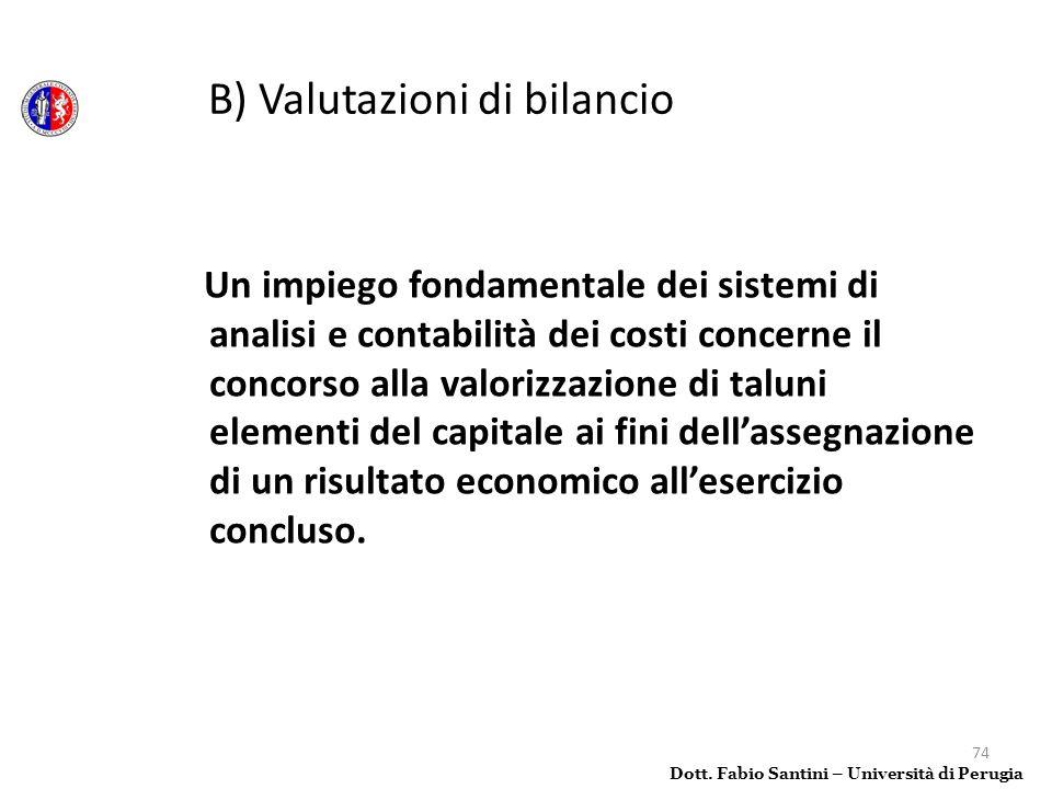 74 Un impiego fondamentale dei sistemi di analisi e contabilità dei costi concerne il concorso alla valorizzazione di taluni elementi del capitale ai