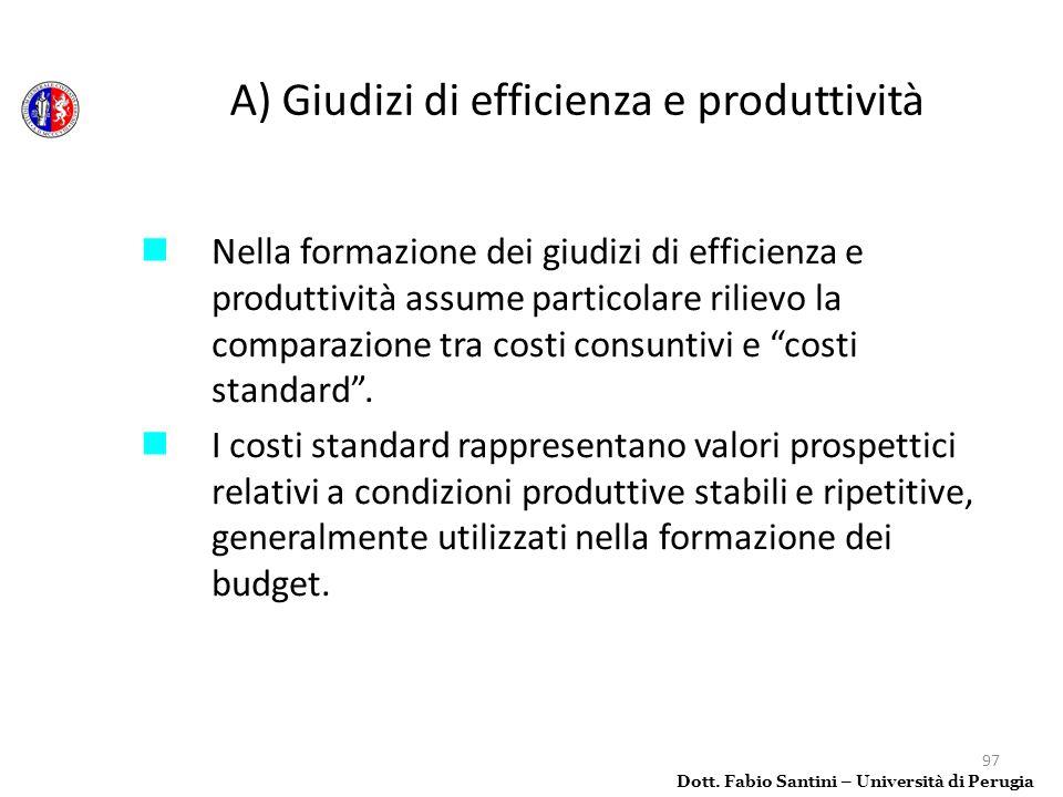 97 Nella formazione dei giudizi di efficienza e produttività assume particolare rilievo la comparazione tra costi consuntivi e costi standard. I costi