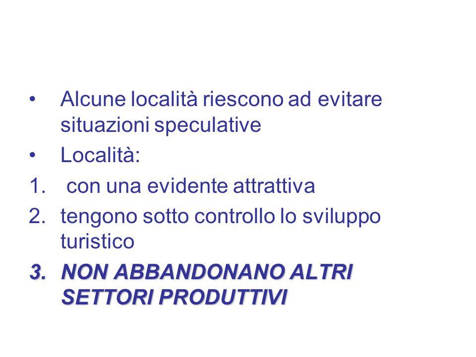 Alcune località riescono ad evitare situazioni speculative Località: 1. con una evidente attrattiva 2.tengono sotto controllo lo sviluppo turistico 3.