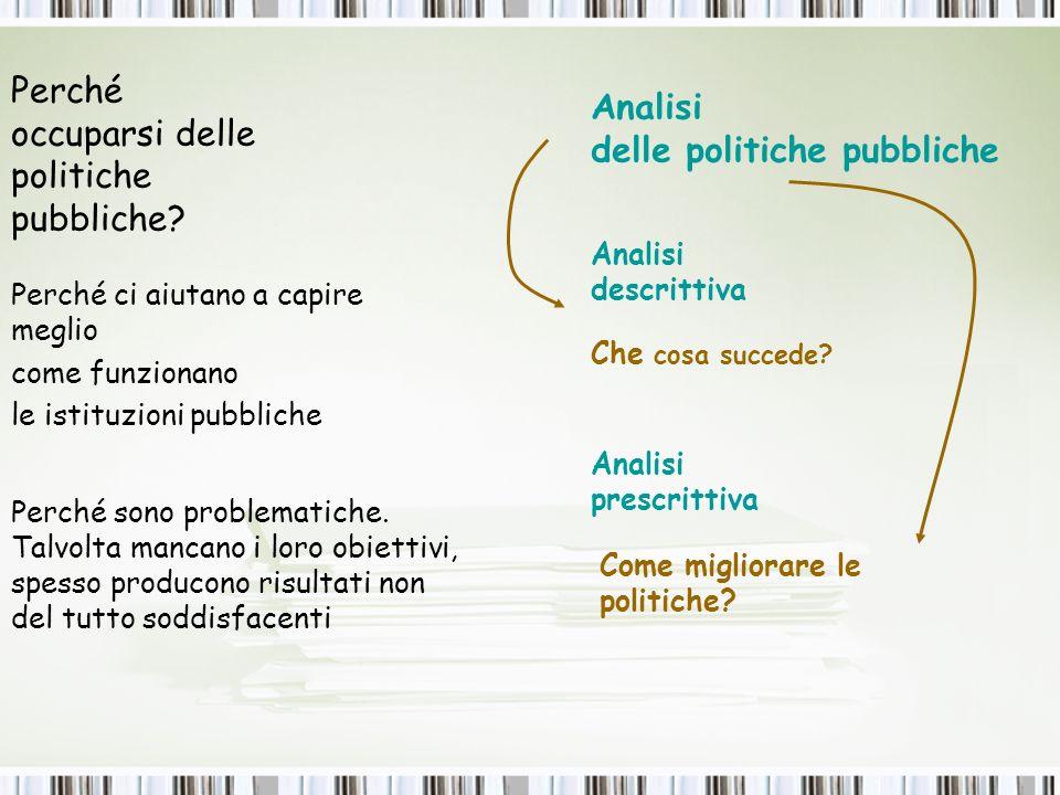 La scienza delle politiche pubbliche, policy science, è : 1.una disciplina recente 2.
