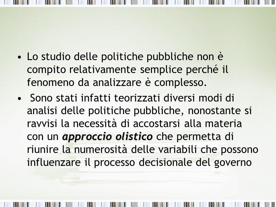 Lo studio delle politiche pubbliche non è compito relativamente semplice perché il fenomeno da analizzare è complesso. approccio olistico Sono stati i