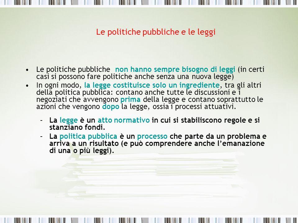 Le politiche pubbliche e le leggi Le politiche pubbliche non hanno sempre bisogno di leggi (in certi casi si possono fare politiche anche senza una nu