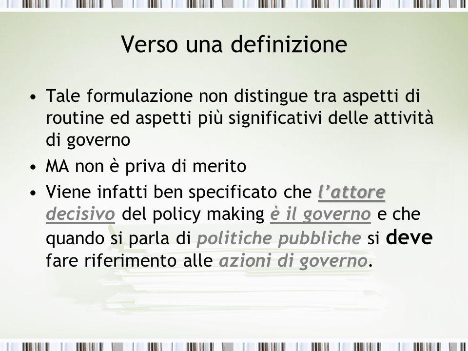Verso una definizione Tale formulazione non distingue tra aspetti di routine ed aspetti più significativi delle attività di governo MA non è priva di