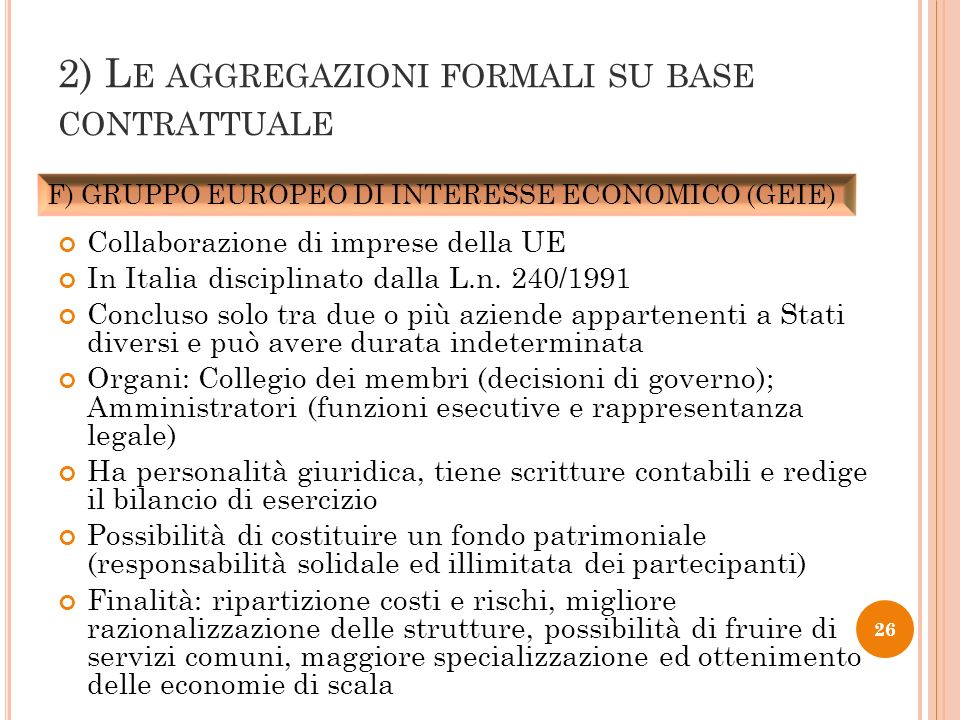 Collaborazione di imprese della UE In Italia disciplinato dalla L.n. 240/1991 Concluso solo tra due o più aziende appartenenti a Stati diversi e può a