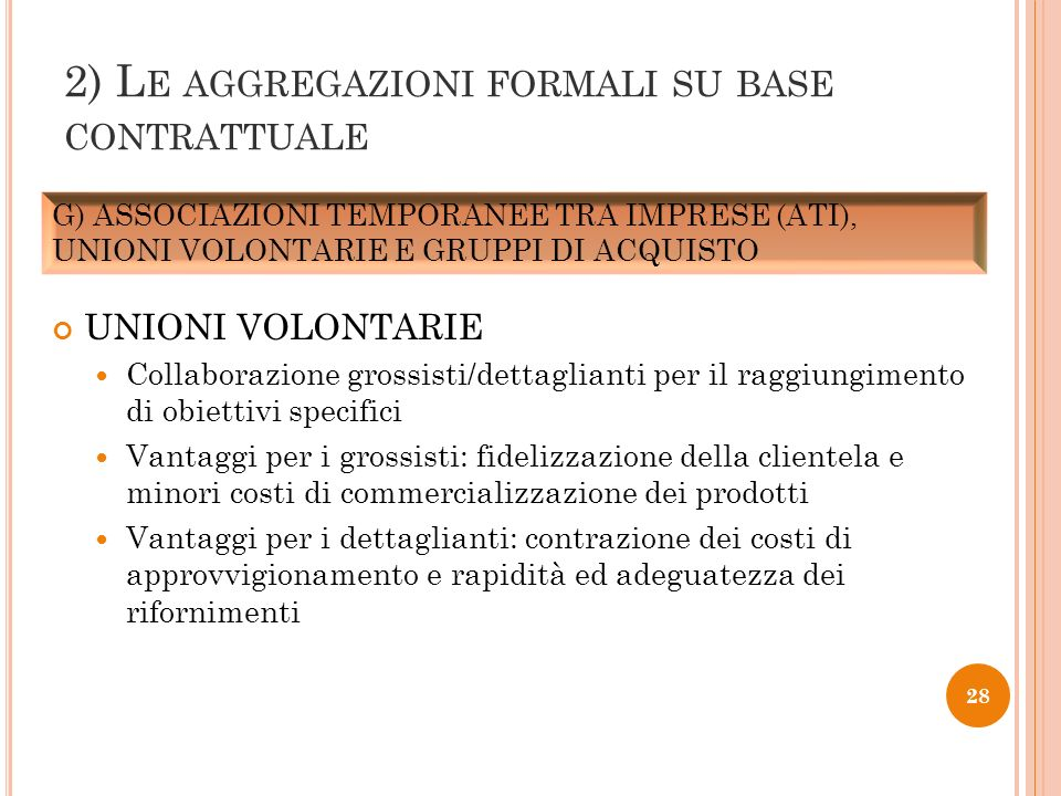 UNIONI VOLONTARIE Collaborazione grossisti/dettaglianti per il raggiungimento di obiettivi specifici Vantaggi per i grossisti: fidelizzazione della cl