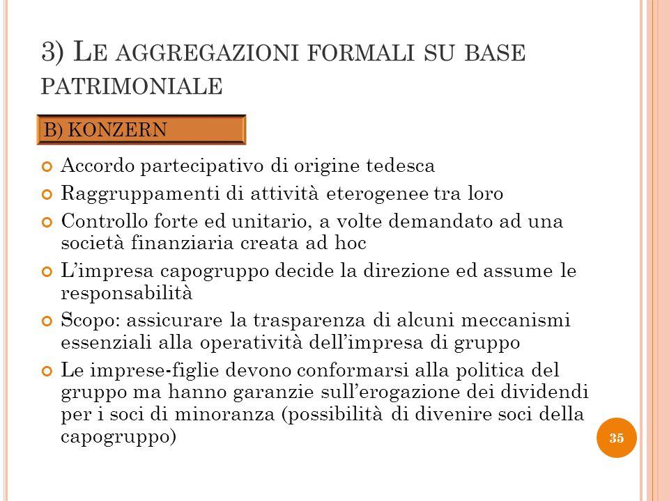 3) L E AGGREGAZIONI FORMALI SU BASE PATRIMONIALE Accordo partecipativo di origine tedesca Raggruppamenti di attività eterogenee tra loro Controllo for