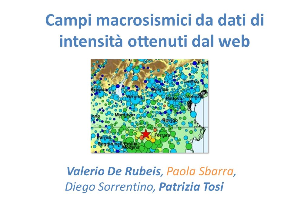 Campi macrosismici da dati di intensità ottenuti dal web Valerio De Rubeis, Paola Sbarra, Diego Sorrentino, Patrizia Tosi