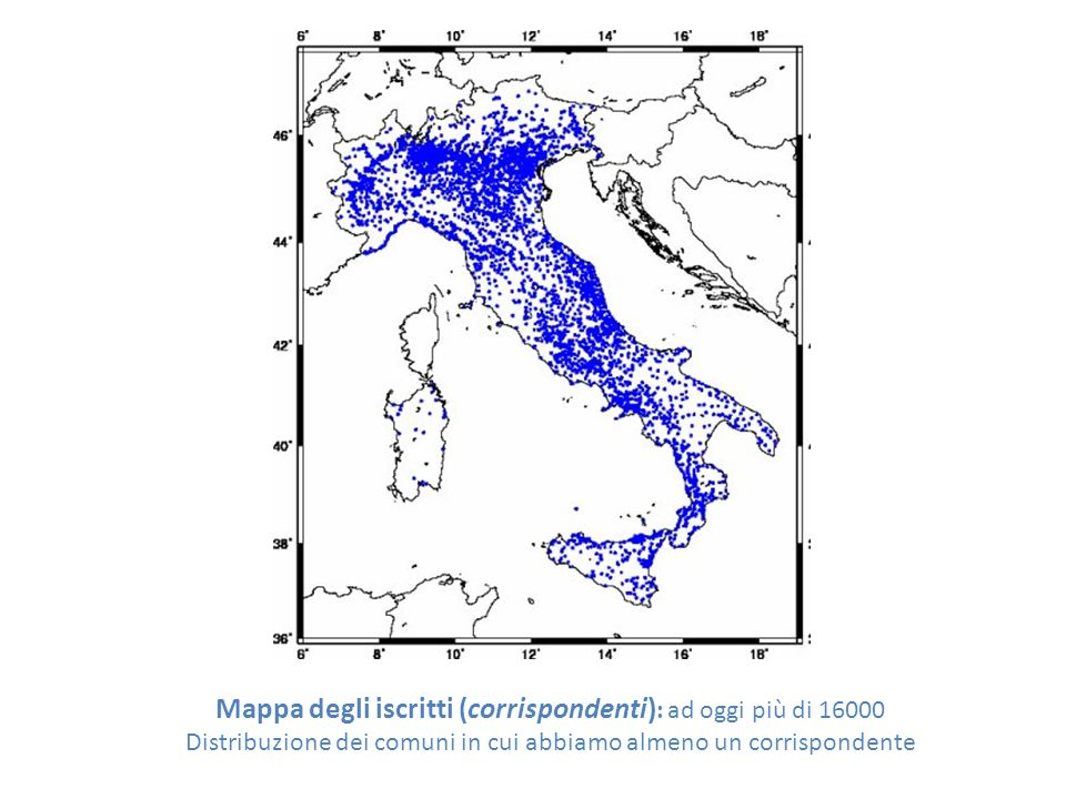 Mappa degli iscritti (corrispondenti) : ad oggi più di 16000 Distribuzione dei comuni in cui abbiamo almeno un corrispondente