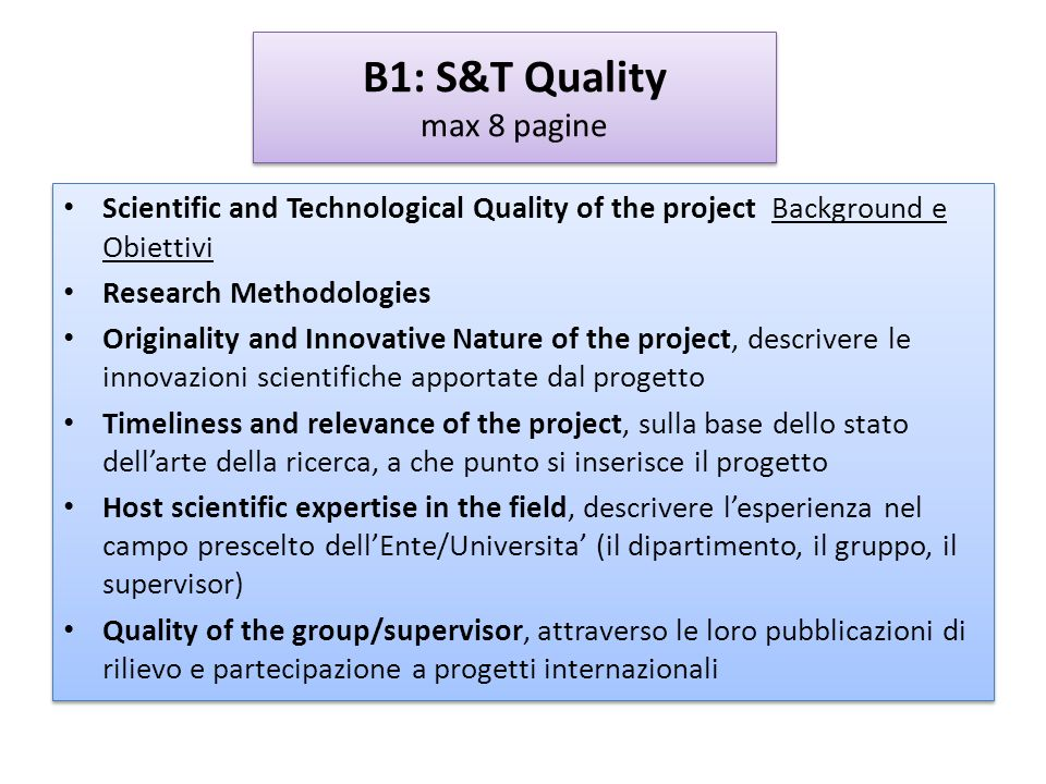 B1: S&T Quality max 8 pagine Scientific and Technological Quality of the project Background e Obiettivi Research Methodologies Originality and Innovat
