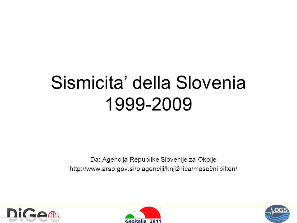 Sismicita della Slovenia 1999-2009 Da: Agencija Republike Slovenije za Okolje http://www.arso.gov.si/o agenciji/knjižnica/mesečni bilten/