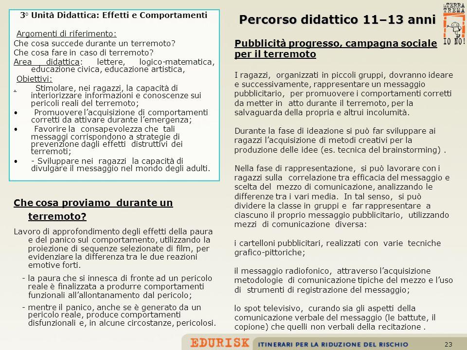23 Percorso didattico 11–13 anni 3° Unità Didattica: Effetti e Comportamenti Argomenti di riferimento: Che cosa succede durante un terremoto? Che cosa