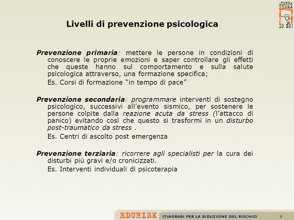 6 Livelli di prevenzione psicologica Prevenzione primaria: mettere le persone in condizioni di conoscere le proprie emozioni e saper controllare gli e
