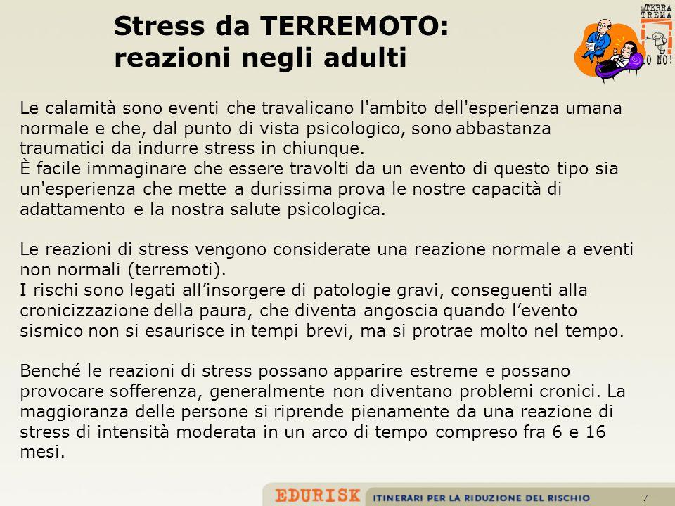 7 Stress da TERREMOTO: reazioni negli adulti Le calamità sono eventi che travalicano l'ambito dell'esperienza umana normale e che, dal punto di vista