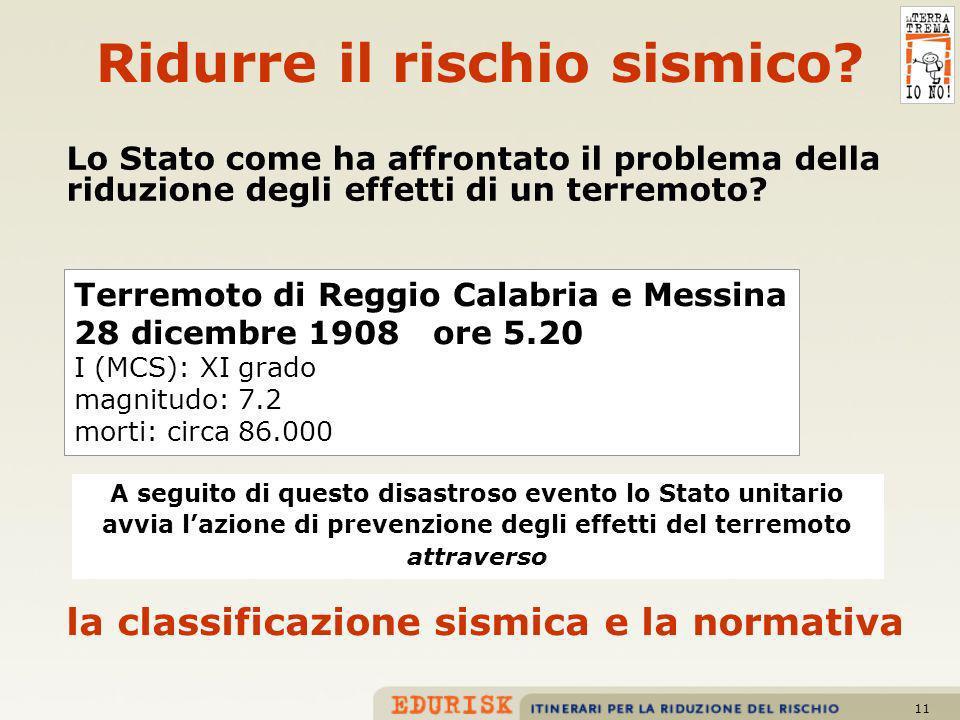 11 Ridurre il rischio sismico? Lo Stato come ha affrontato il problema della riduzione degli effetti di un terremoto? Terremoto di Reggio Calabria e M