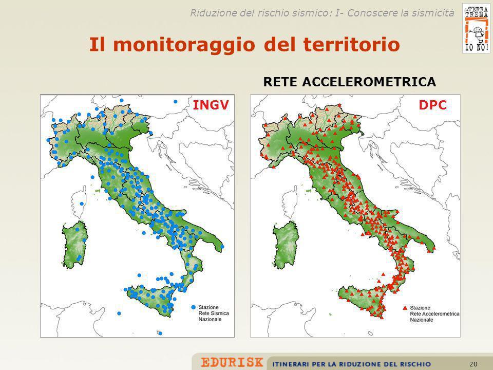 20 Il monitoraggio del territorio RETE ACCELEROMETRICA DPC Riduzione del rischio sismico: I- Conoscere la sismicità INGV