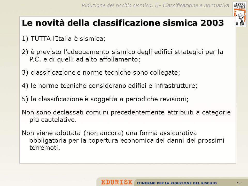 23 Le novità della classificazione sismica 2003 1) TUTTA lItalia è sismica; 2) è previsto ladeguamento sismico degli edifici strategici per la P.C.