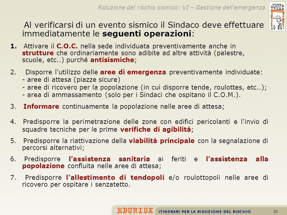 32 Al verificarsi di un evento sismico il Sindaco deve effettuare immediatamente le seguenti operazioni: 1. Attivare il C.O.C. nella sede individuata