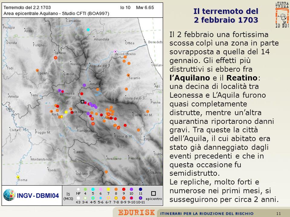 11 Il terremoto del 2 febbraio 1703 Il 2 febbraio una fortissima scossa colpì una zona in parte sovrapposta a quella del 14 gennaio. Gli effetti più d