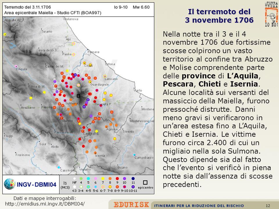 12 Il terremoto del 3 novembre 1706 Nella notte tra il 3 e il 4 novembre 1706 due fortissime scosse colpirono un vasto territorio al confine tra Abruz