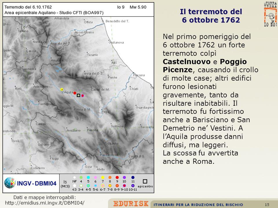 15 Il terremoto del 6 ottobre 1762 Nel primo pomeriggio del 6 ottobre 1762 un forte terremoto colpì Castelnuovo e Poggio Picenze, causando il crollo d