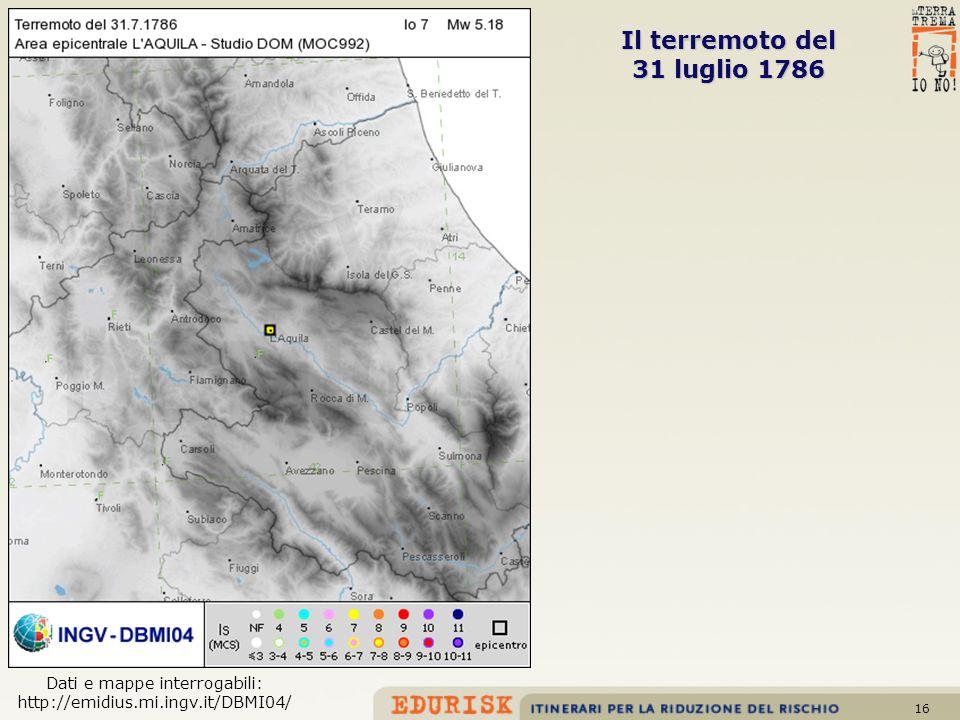 16 Il terremoto del 31 luglio 1786 Dati e mappe interrogabili: http://emidius.mi.ingv.it/DBMI04/