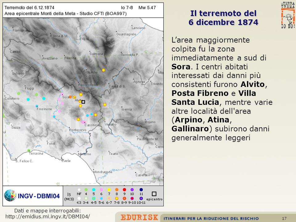 17 Il terremoto del 6 dicembre 1874 Larea maggiormente colpita fu la zona immediatamente a sud di Sora. I centri abitati interessati dai danni più con