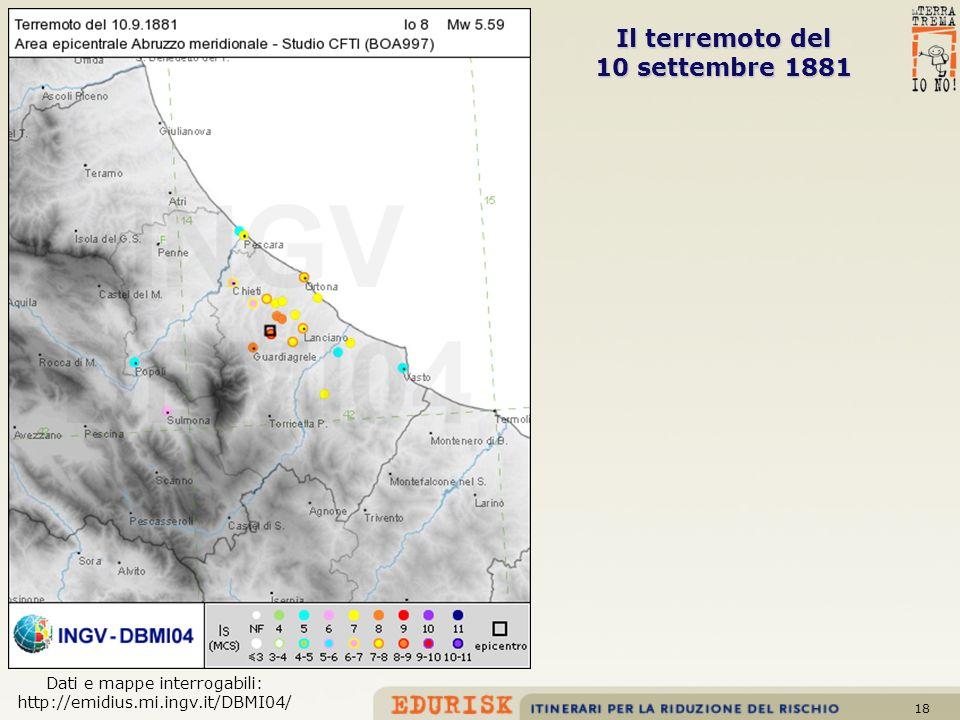 18 Il terremoto del 10 settembre 1881 Dati e mappe interrogabili: http://emidius.mi.ingv.it/DBMI04/