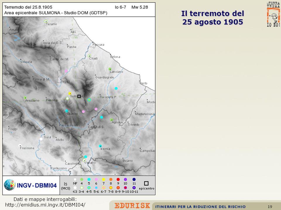 19 Il terremoto del 25 agosto 1905 Dati e mappe interrogabili: http://emidius.mi.ingv.it/DBMI04/