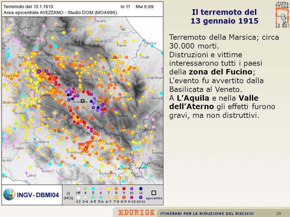20 Il terremoto del 13 gennaio 1915 Terremoto della Marsica; circa 30.000 morti. Distruzioni e vittime interessarono tutti i paesi della zona del Fuci