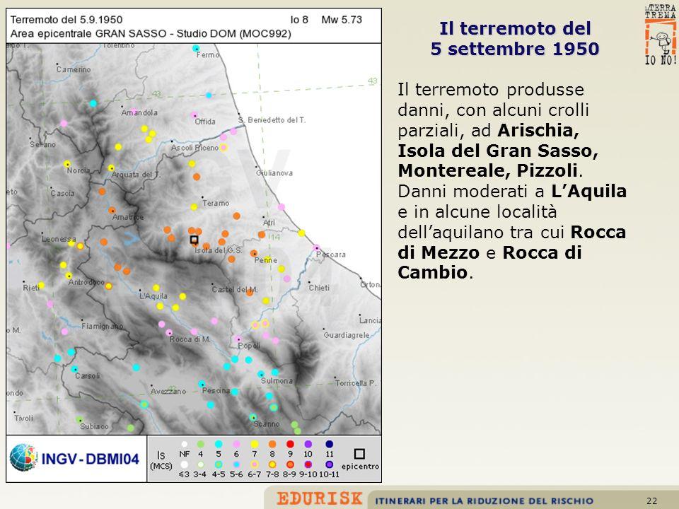 22 Il terremoto del 5 settembre 1950 Il terremoto produsse danni, con alcuni crolli parziali, ad Arischia, Isola del Gran Sasso, Montereale, Pizzoli.