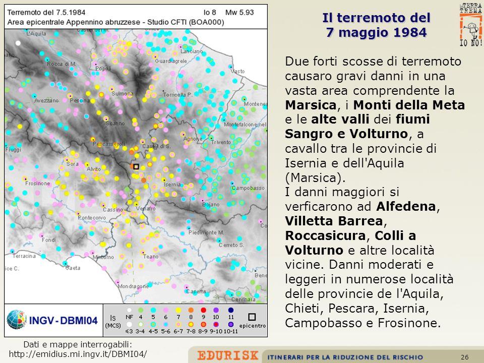 26 Il terremotodel Il terremoto del 7 maggio 1984 Due forti scosse di terremoto causaro gravi danni in una vasta area comprendente la Marsica, i Monti