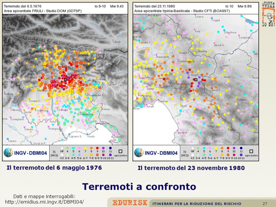 27 Il terremoto del 6 maggio 1976 Il terremoto del 23 novembre 1980 Terremoti a confronto Dati e mappe interrogabili: http://emidius.mi.ingv.it/DBMI04