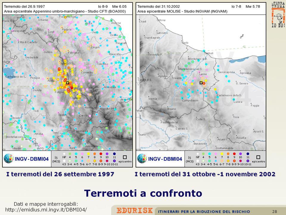 28 I terremoti del 31 ottobre -1 novembre 2002 I terremoti del 26 settembre 1997 Terremoti a confronto Dati e mappe interrogabili: http://emidius.mi.i