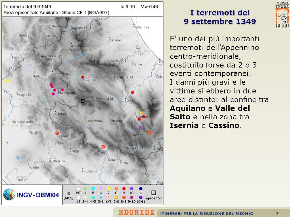 7 I terremoti del 9 settembre 1349 E' uno dei più importanti terremoti dell'Appennino centro-meridionale, costituito forse da 2 o 3 eventi contemporan